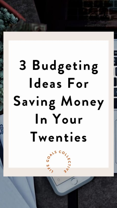 3 Budgeting Ideas For Saving Money In Your Twenties