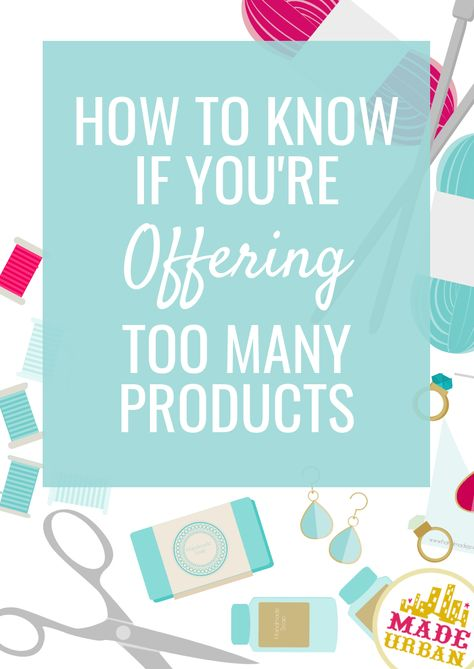 How to Know if You're Offering Too Many Products - Made Urban