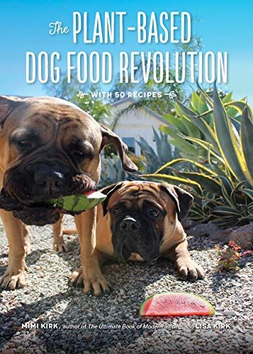 The Plant Based Dog Food Revolution With 50 Recipes By M Https