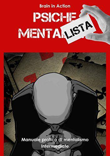 Psiche Mentalista Manuale Pratico Di Mentalismo Beginners Brain In Action Vol 1 Download Pdf Gra Action Manuale