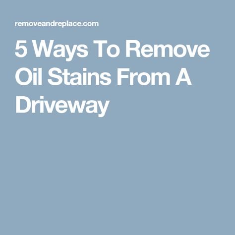 5 Ways To Remove Oil Stains From A Driveway Remove Oil Stains