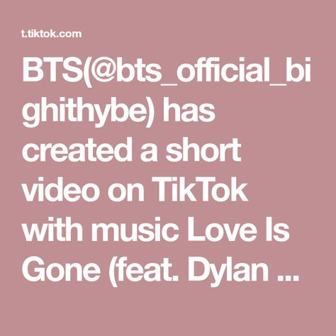 BTS(@bts_official_bighithybe) has created a short video on TikTok with music Love Is Gone (feat. Dylan Matthew) (Acoustic). #pov It's already 2027 and #BTS already Disband #btsarmy #xyzbca #FYP