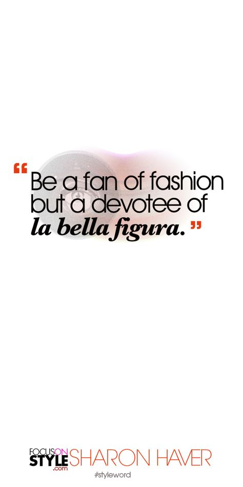 Be a fan of fashion but a devotee of la bella figura. Subscribe to the daily #styleword here: http://www.focusonstyle.com/styleword/ #quotes #styletips