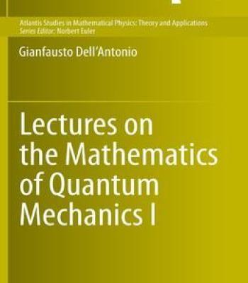 Lectures On The Mathematics Of Quantum Mechanics I PDF | Mathematics