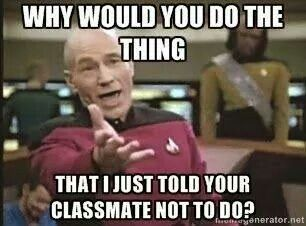 b4ca926507aca18c8b3ef2ddea69b1ba childcare memes school school why? why would you do the thing that i just told your classmate,Childcare Meme