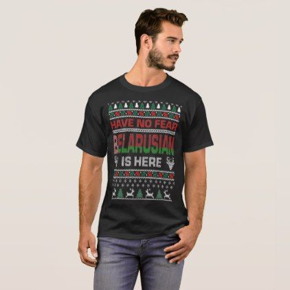 Have No Fear Belarusian Is Here Ugly Christmas Tee - Xmas ChristmasEve Christmas Eve Christmas merry xmas family kids gifts holidays Santa