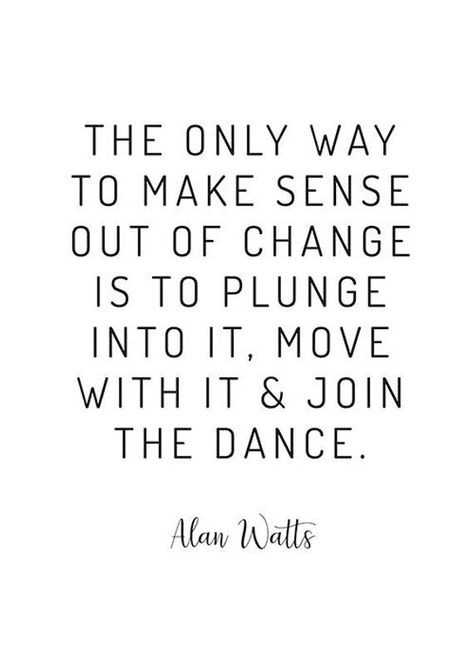 Alan Watts Quote on Change - Inspirational Wall Art - Just Breathe Quote - Anja Just Breathe Quotes, Quotes To Live By, Positive Quotes, Motivational Quotes, Inspirational Quotes, Allan Watts Quotes, Rise And Grind Quotes, Words Quotes, Life Quotes