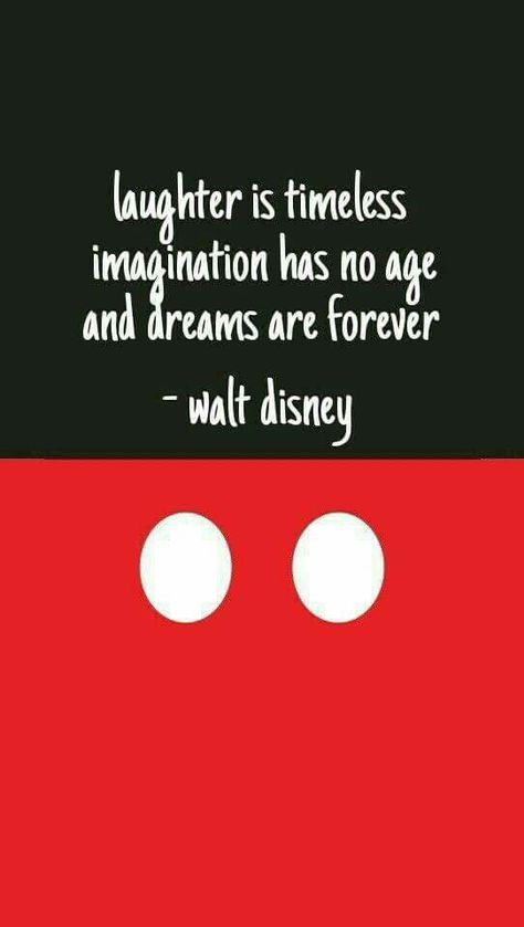 """""""Laughter is timeless. Imagination has no age. Dreams are forever."""" -Walt Disney"""