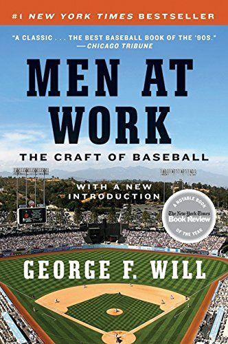 Men At Work The Craft Of Baseball By George F Will Https Www Amazon Com Dp 0061999814 Ref Cm Sw R Pi Dp U X J7gkab3wj7 Baseball Working Man Better Baseball