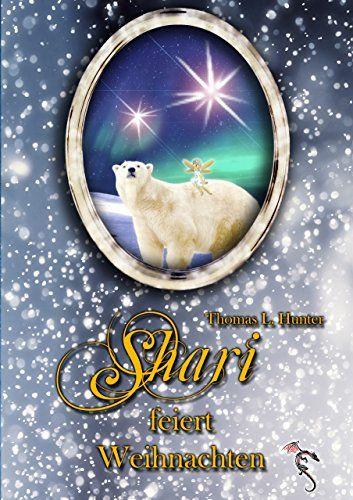 Shari Feiert Weihnachten Fantastische Und Magische Kurzgeschichten Von Thomas L Hunter Leseprobe Und Amazonlink Findet Ihr Auf Feiern Weihnachten Bucher