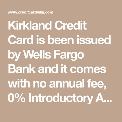 Kirkland Credit Card Is Been Issued By Wells Fargo Bank And It Comes With No Annual Fee 0 Introductory Ap Credit Card Credit Card Online Credit Card Benefits