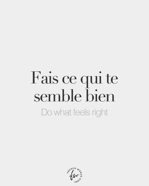 French Words — Fais ce qui te semble bien • Do what feels right •...
