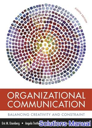 Solutions Manual For Organizational Communication Balancing