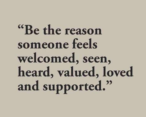 """""""Seja a razão de alguém se sentir bem-vindo, visto, escutado, valorizado, amado e apoiado."""" (tu é mtttttt)"""