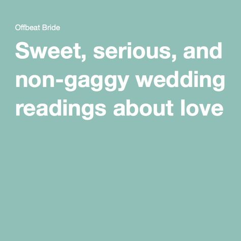 Sweet, serious, and non-gaggy wedding readings about love