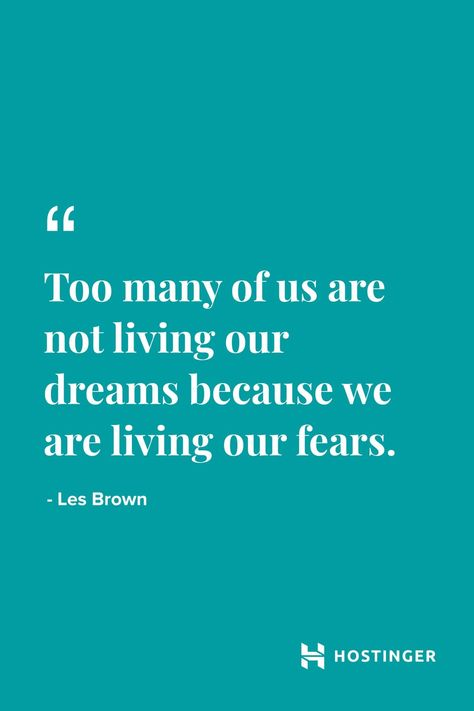 ''Too many of us are not living our dreams because we are living our fears.'' - Les Brown | Hostinger Quotes #Hostinger #Quotes #motivation #live #business #dreambig