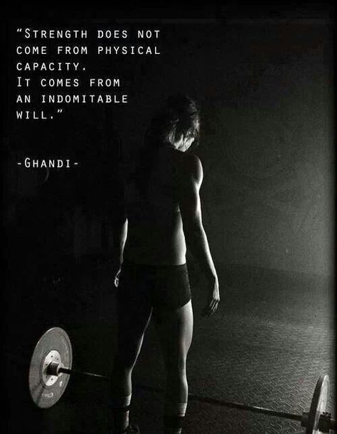 """""""Strength does not come from physical capacity. It comes from an indomitable will."""" -Ghandi"""