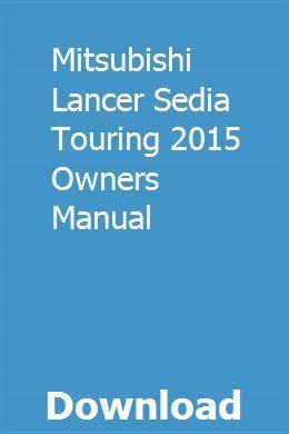 Mitsubishi Lancer Sedia Touring 2015 Owners Manual Mitsubishi Lancer Owners Manuals Mitsubishi