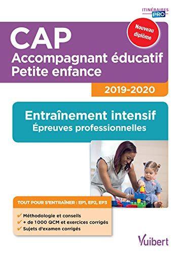 Cap Accompagnant Educatif Petite Enfance 2019 2020 Entrainement Intensif Aux Epreuves Professionnelles Ep1 Ep2 Ep3 Petite Enfance Enfance Education