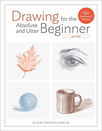 Pdf Download Drawing For The Absolute And Utter Beginner Revised 15th Anniversary Edition Free Epub Mobi In 2020 Book Drawing Drawing For Beginners Beginner Books