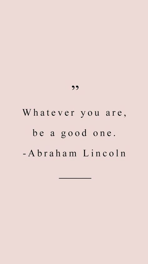 Abraham Lincoln quote to live by.