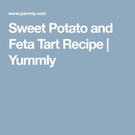 Sweet Potato and Feta Tart Recipe | Yummly