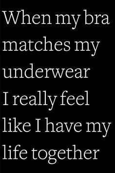 >SNORT< I don't think I ever have on matching undergarments. How about you?