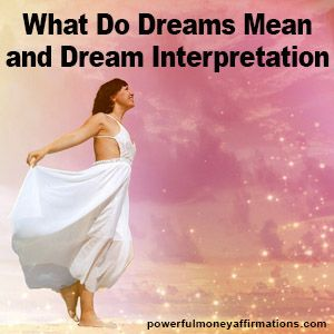 What Do Dreams Mean And Dream Interpretation Money Affirmations Law Of Attraction Lottery