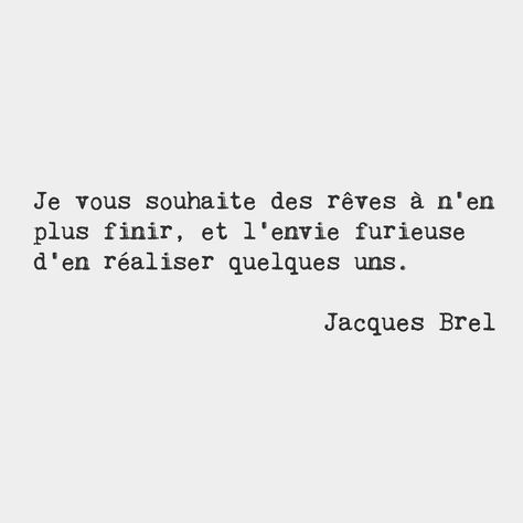 bonjourfrenchwords:  I wish for you to have endless dreams, and the furious desire to achieve some of them. — Jacques Brel, Belgian singer