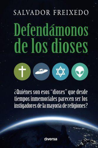 Defendámonos De Los Dioses Spanish Edition Podría Ser Que Los Dioses Que Nos Presentan Las Religiones F Libros Gratis Libros De Música Leer Libros Online