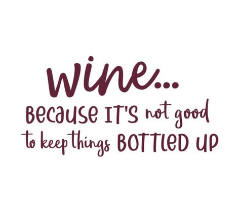 Wine.. Because Its Not Good To Keep Things Bottled Up Vinyl Decal