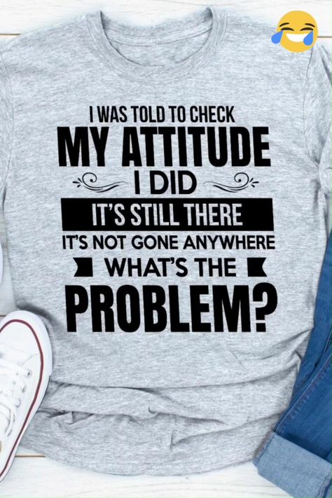 I was told to check my attitude. I did, and it's still there.. it hasn't gone anywhere t-shirt. It's made of a thicker, heavier cotton, but it's still soft and comfy. And the double stitching on the neckline and sleeves add more durability to what is sure to be a favorite!