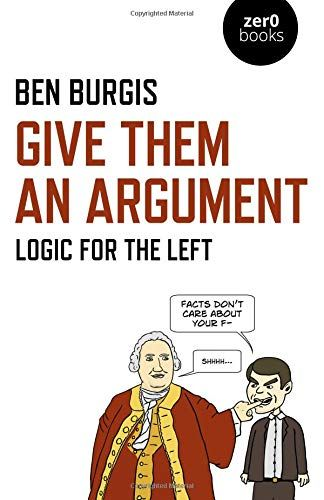 Download Pdf Give Them An Argument Logic For The Left Free Epub Mobi Ebooks Free Books Download Logic And Critical Thinking Logic