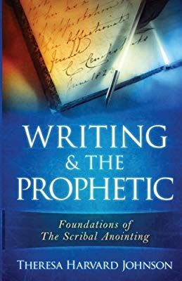 Writing The Prophetic Foundations Of The Scribal Anointing Volume 1 Theresa Harvard Johnson 9781534833609 Amazon Com Bo Prophet Books Christian Books