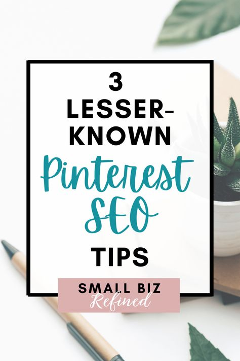 3 Lesser-Known (but Powerful) Pinterest SEO Tips - Small Biz Refined