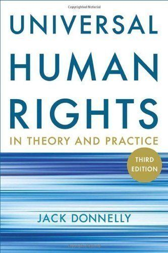 Universal Human Rights In Theory And Practice 3rd Third Https Www Amazon Com Dp B00e6tw9ms Ref Cm Sw R Pi Dp U X Rff Jack Donnelly Human Rights Theories