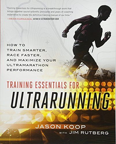Download Pdf Training Essentials For Ultrarunning How To Train Smarter Race Faster And Maximize Your Ultr Ultra Marathon Ultra Marathon Training Smart Method