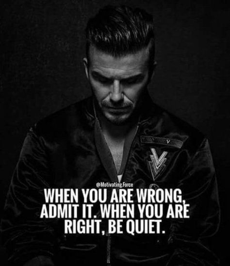 When You are Wrong Admit It. When You Are Right Be Quiet.