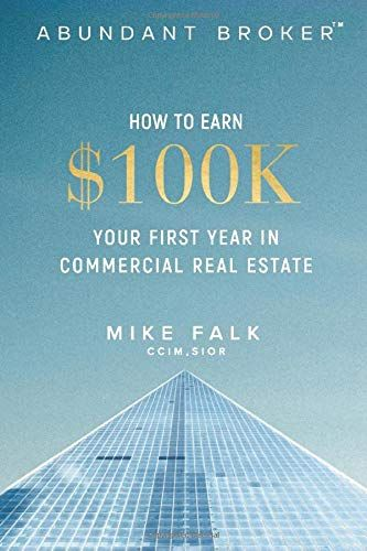 Abundant Broker How To Earn 100k Your First Year In Commercial Real Estate Book Finance Investing Commercial Real Estate Real Estate Buying Real Estate