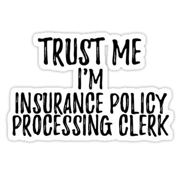 Trust Me I M Insurance Policy Processing Clerk Funny Gift Idea Sticker In 2020 Funny Quotes Funny Quotes Sarcasm Teacher Humor