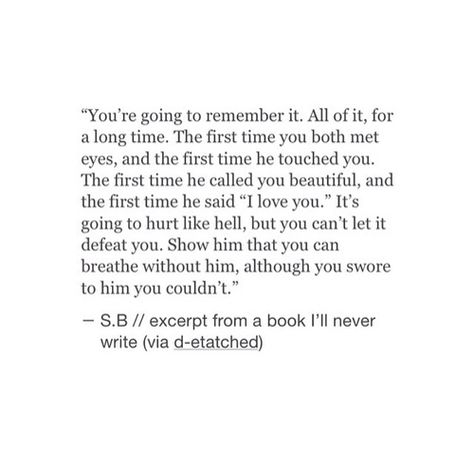 You're going to remember it. All of it, for a long time. The first time you both met eyes and the first time he touched you. The first time he called you beautiful.