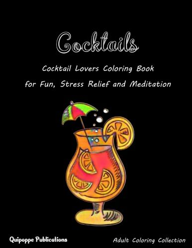 Cocktails Cocktail Lovers Coloring Book For Fun Stress Relief And Meditation Coloringbooks Coloringbooksfo Coloring Books Cocktail Lover Holidays And Events