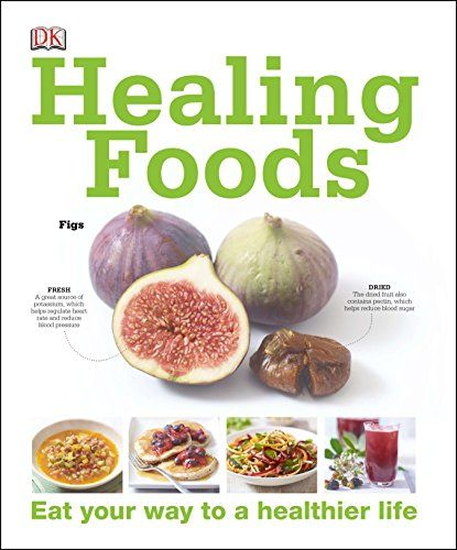 Pdf Download Healing Foods Eat Your Way To A Healthier Life Fullpage Healing Food Healthy Life Healthy