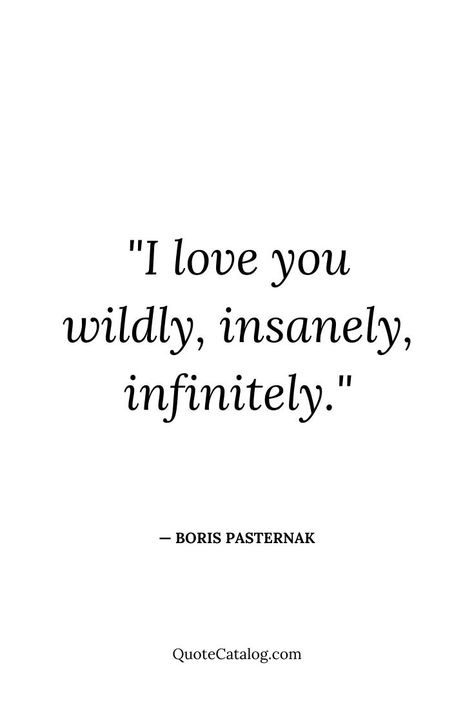 I love you wildly, insanely, infinitely. — Boris Pasternak | Deep quote on love and loving someone so much. Wild love, insane love, infinite love. Deep love of your wife, husband, children, friends, parents. Loving someone special without restraint. #deeplove #wildlove #forever #lovequote