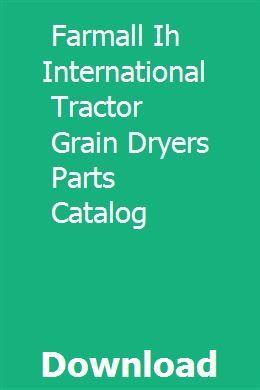 Farmall Ih International Tractor Grain Dryers Parts Catalog International Tractors Farmall Parts Catalog