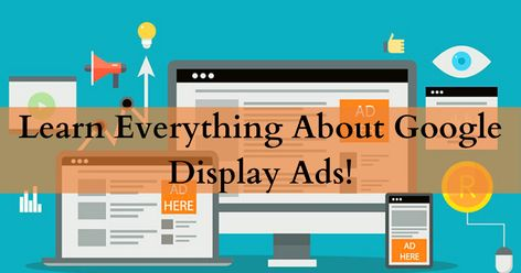 The Ultimate Guide To Google Display Ads!