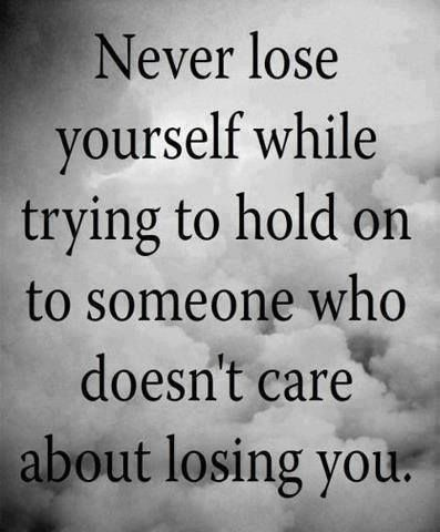 Never lose yourself while trying to hold on to someone who doesn't care about losing you. #never #lose #yourself #some #who #doesn't #care #about #losing #you