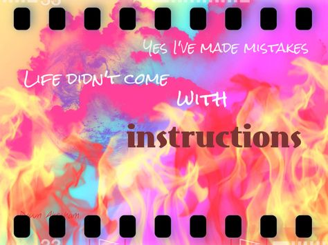 Yes I've Made Mistakes Life Didn't Come With Instructions.