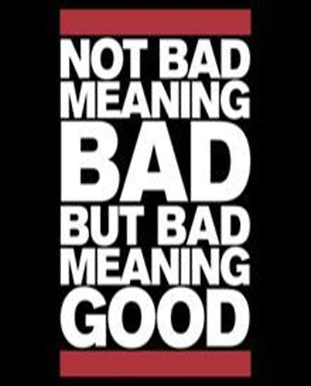 Not Bad Meaning Bad But Bad Meaning Good | hip hop in 2019