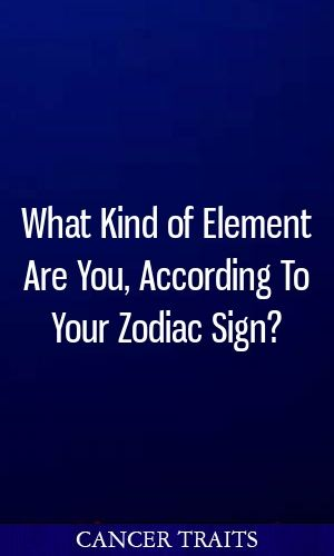 What Kind Of Element Are You According To Your Zodiac Sign